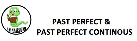 PAST PERFECT &                PAST PERFECT CONTINUOUS